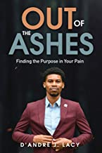OUT OF THE ASHES: Finding the Purpose in Your Pain