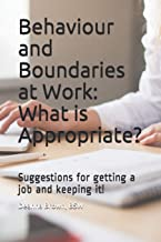 Behaviour and Boundaries at Work: What is Appropriate?: Suggestions for getting a job and keeping it!