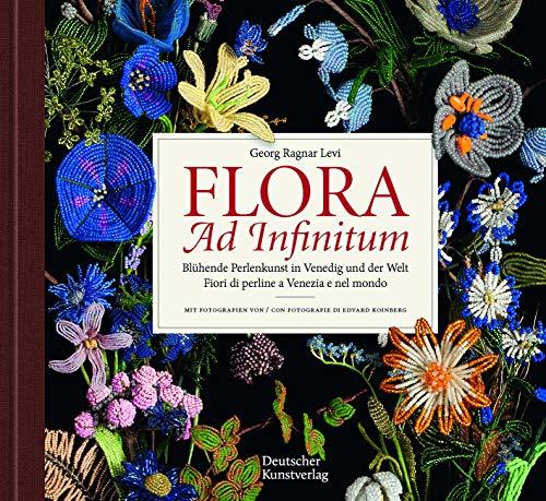 Flora ad infinitum: Blühende Perlenkunst in Venedig und der Welt / Fiori di perline a Venezia e nel