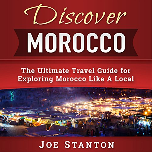 Discover Morocco: The Ultimate Travel Guide for Exploring Morocco Like a Local audiobook cover art