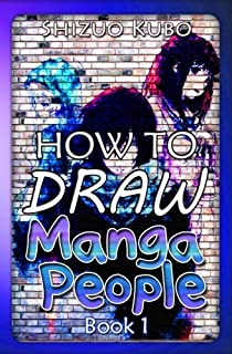 How to Draw Manga People (Book 1): Learn to Draw Anime for Kids and Beginners Step by Step (Master Guide to Drawing Anime) (Volume 1)