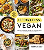 Effortless Vegan: Delicious Plant-Based Recipes with Easy Instructions, Few Ingredients and Minimal...