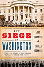 The Siege of Washington: The Untold Story of the Twelve Days That Shook the Union