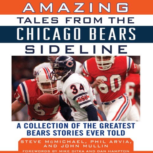 Amazing Tales from the Chicago Bears Sideline     A Collection of the Greatest Bears Stories Ever Told              By:                                                                                                                                 Steve McMichael,                                                                                        John Mullin,                                                                                        Phil Arvia                               Narrated by:                                                                                                                                 Tony Craine                      Length: 8 hrs and 35 mins     Not rated yet     Overall 0.0