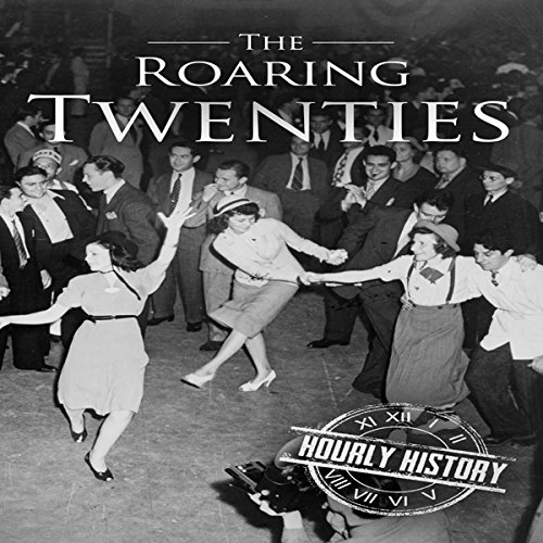The Roaring Twenties: A History from Beginning to End audiobook cover art