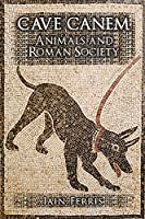 Cave Canem: Animals and Roman Society