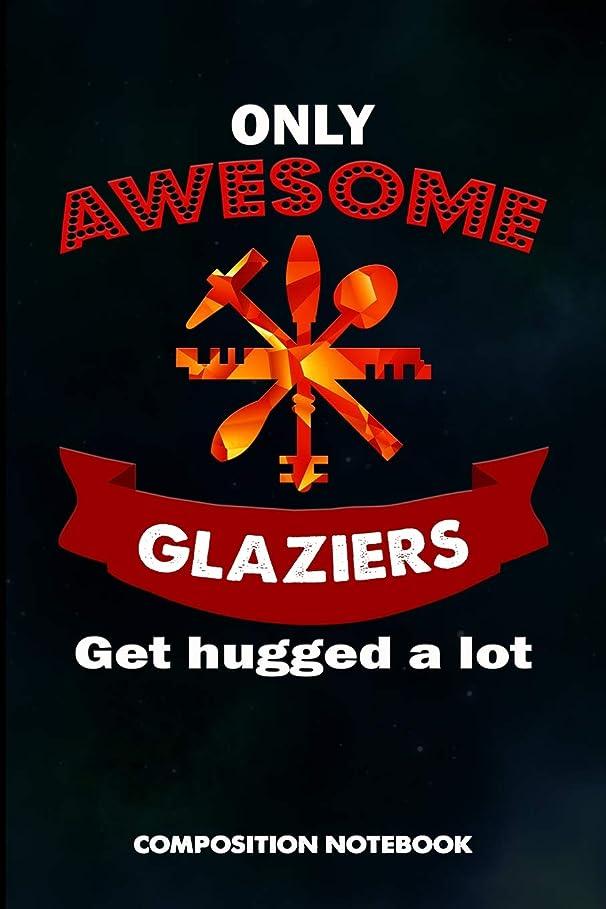 答えリダクターブリーフケースOnly Awesome Glaziers get hugged a lot: Composition Notebook, Birthday Journal for Glass Cutter Fitters, Windows Repairers to write on