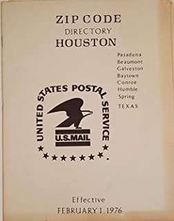 United States Postal Service U.S. Mail Zip Code Directory Houston Effective February 1, 1976 Pasadena Beaumont Galveston Baytown Conroe Humble Spring Texas