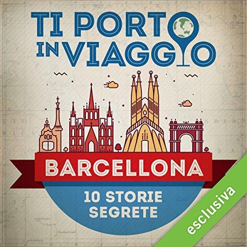 Ti porto in viaggio: Barcellona. Dieci storie segrete audiobook cover art