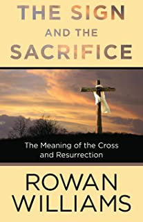 The Sign and the Sacrifice: The Meaning of the Cross and Resurrection