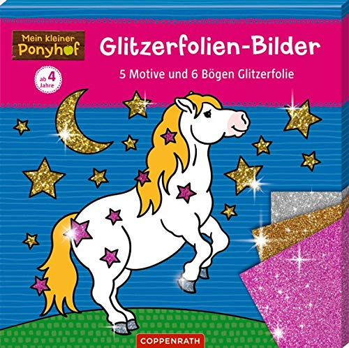 Mein kleiner Ponyhof: Gitzerfolien-Bilder: 5 Motive und 6 Bögen Glitzerfolie
