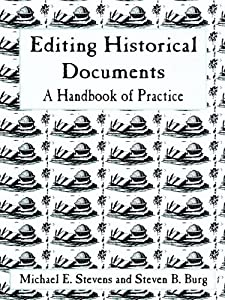 Editing Historical Documents: A Handbook of Practice (American Association for State and Local History)