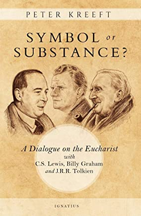 Symbol or Substance?: A Dialogue on the Eucharist With C. S. Lewis, J. R. R. Tolkien, and Billy Graham
