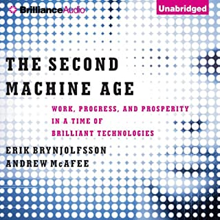 The Second Machine Age     Work, Progress, and Prosperity in a Time of Brilliant Technologies              By:                                                                                                                                 Erik Brynjolfsson,                                                                                        Andrew McAfee                               Narrated by:                                                                                                                                 Jeff Cummings                      Length: 8 hrs and 49 mins     183 ratings     Overall 4.2