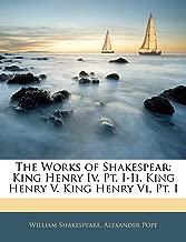 The Works of Shakespear: King Henry IV, PT. I-II. King Henry V. King Henry VI, PT. I