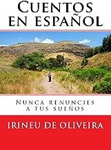 Cuentos en Español: Nunca renuncies a tus sueños (Spanish Edition)