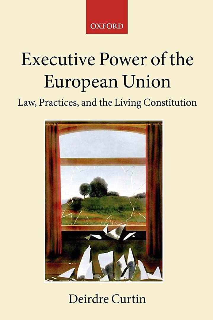ドライバ召集する傾向があるExecutive Power in the European Union: Law, Practice, and The Living Constitution (The Collected Courses of the Academy of European Law)