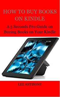 HOW TO BUY BOOKS ON KINDLE: A 5 Seconds Pro-Guide on Buying Books on Your Kindle
