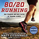 80/20 Running: Run Stronger and Race Faster by Training Slower...