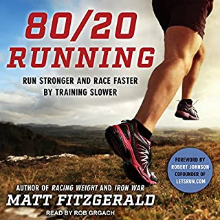 80/20 Running     Run Stronger and Race Faster by Training Slower              Written by:                                                                                                                                 Matt Fitzgerald,                                                                                        Robert Johnson                               Narrated by:                                                                                                                                 Rob Grgach                      Length: 5 hrs and 41 mins     13 ratings     Overall 4.3