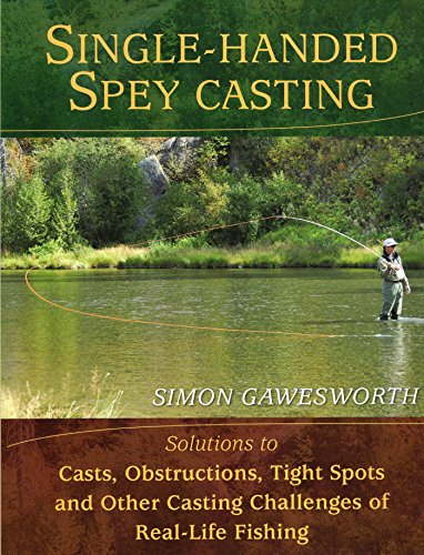 Single-Handed Spey Casting: Solutions to Casts, Obstructions, Tight Spots, and Other Casting Challenges of Real-Life Fishing (English Edition)