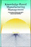 Knowledge-Based Manufacturing Management: Applications of Artificial Intelligence to the Effective Management of Manufacturing Companies