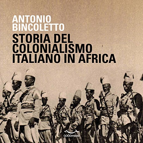 Storia del colonialismo italiano in Africa                   By:                                                                                                                                 Antonio Bincoletto                               Narrated by:                                                                                                                                 Giancarlo De Angeli,                                                                                        Cristiana Rossi,                                                                                        Ruggero Andreozzi                      Length: 1 hr and 18 mins     2 ratings     Overall 4.5
