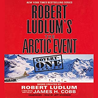 Robert Ludlum's The Arctic Event     Covert-One Series              By:                                                                                                                                 James H. Cobb                               Narrated by:                                                                                                                                 Jeff Woodman                      Length: 14 hrs and 12 mins     561 ratings     Overall 4.3