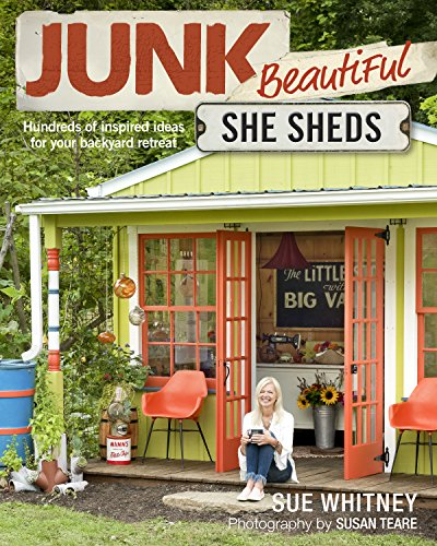 Junk Beautiful: She Sheds, Hundreds of Inspired Ideas for Your Backyard Retreat