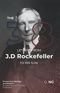 The 38 Letters from J.D. Rockefeller to his son: Perspectives, Ideology, and Wisdom (English Version) Paperback 2nd Edition