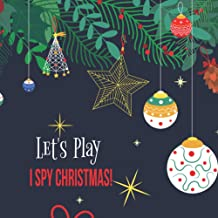 Let's Play I Spy Christmas!: Perfect and wonderfull Interactive Picture Book For 2-5 Year Old. Fun Guessing Nice Book For ...