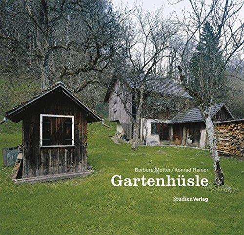 Gartenhüsle: Anonyme Nutzbauten im Unteren Rheintal