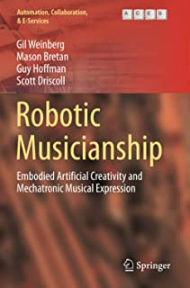 Robotic Musicianship: Embodied Artificial Creativity and Mechatronic Musical Expression