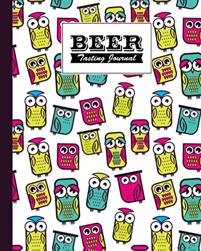 Beer Tasting Journal: Owl Beer Tasting Journal, A Beer Lovers Journal For Beer, Logbook Of Reviews And Evaluations Of Beer Brews, Inspiration for a Gift, 120 Pages, Size 8