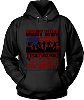 Army Wife Hoodies, I Legally Mess with Government Property T Shirt