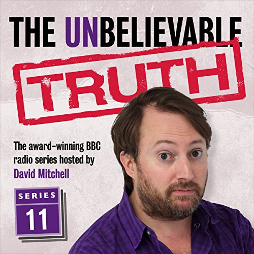 The Unbelievable Truth, Series 11                   By:                                                                                                                                 Jon Naismith,                                                                                        Graeme Garden                               Narrated by:                                                                                                                                 David Mitchell                      Length: 2 hrs and 47 mins     67 ratings     Overall 4.9