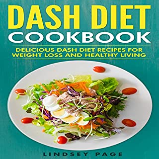 DASH Diet Cookbook: Delicious DASH Diet Recipes for Weight Loss and Healthy Living                   By:                                                                                                                                 Lindsey Page                               Narrated by:                                                                                                                                 Amie Kienzle                      Length: 2 hrs and 18 mins     Not rated yet     Overall 0.0