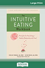 The Intuitive Eating Workbook: Ten Principles for Nourishing a Healthy Relationship with Food (16pt Large Print Edition) Paperback