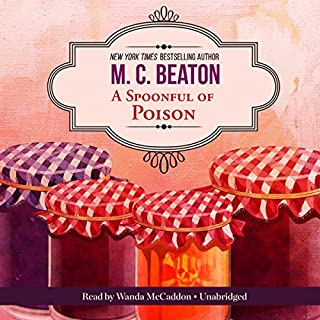 A Spoonful of Poison     An Agatha Raisin Mystery, Book 19              By:                                                                                                                                 M. C. Beaton                               Narrated by:                                                                                                                                 Wanda McCaddon                      Length: 5 hrs and 50 mins     239 ratings     Overall 4.4