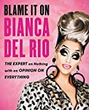 Blame It On Bianca Del Rio: The Expert On Nothing With...