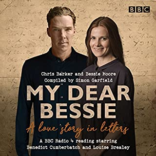 My Dear Bessie: A Love Story in Letters     A BBC Radio 4 Adaptation              著者:                                                                                                                                 Chris Barker,                                                                                        Bessie Moore                               ナレーター:                                                                                                                                 Benedict Cumberbatch,                                                                                        Jane Slavin,                                                                                        Louise Brealey                      再生時間: 44 分     8件のカスタマーレビュー     総合評価 4.8