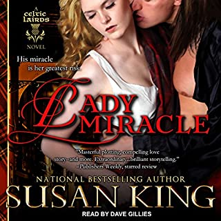 Lady Miracle     The Celtic Lairds Series, Book 2              Written by:                                                                                                                                 Susan King                               Narrated by:                                                                                                                                 Dave Gillies                      Length: 11 hrs and 1 min     Not rated yet     Overall 0.0