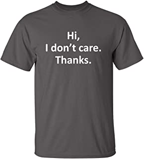 Hi I Don't Care Thanks Sarcasm Sarcastic Graphic Very Funny T Shirts