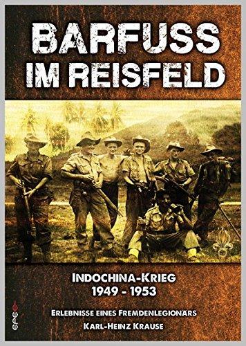 Barfuss im Reisfeld: Biografische Erinnerung eines Fremdenlegionärs - Indochina-Krieg 1949 - 1953