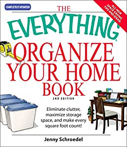 The Everything Organize Your Home Book: Eliminate clutter, set up your home office, and utilize space in your home (Everything®) by [Jenny Schroedel]