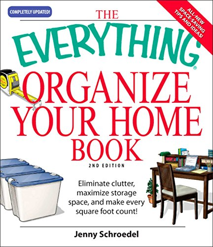 The Everything Organize Your Home Book: Eliminate clutter, set up your home office, and utilize space in your home (Everything®)
