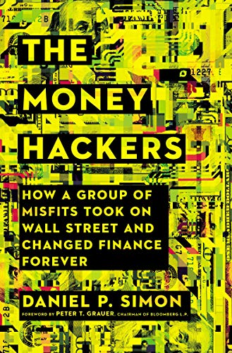 The Money Hackers: How a Group of Misfits Took on Wall Street and Changed...