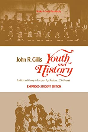 Youth and History: Tradition and Change in European Age Relations, 1770–Present (Studies in Social Discontinuity) (English Edition)