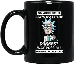 Rick & Morty You're Right Do It Dumbest Mug Black Ceramic (15 Oz)