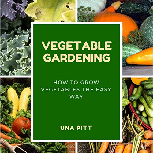Vegetable Gardening: How to Grow Vegetables the Easy Way audiobook cover art